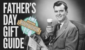 helathy voyager father's day gift guide