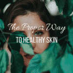 The Proper Way to Healthy Skin